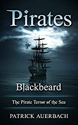 Image: Pirates: Blackbeard - The Pirate Terror of the Sea | Kindle Edition | by Patrick Auerbach (Author). Publication Date: May 19, 2016