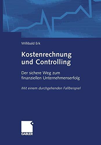 Kostenrechnung und Controlling: Der sichere Weg zum finanziellen Unternehmenserfolg. Mit einem durchgehenden Fallbeispiel (German Edition)