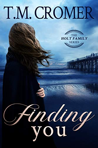 Finding You (The Holt Family Book 1) by [T.M. Cromer]