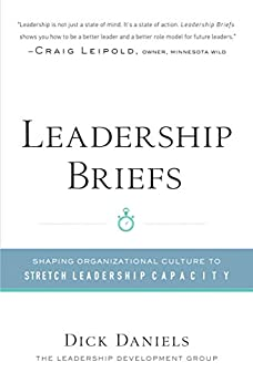 Leadership Briefs: Shaping Organizational Culture to Stretch Leadership Capacity by [Dick Daniels]