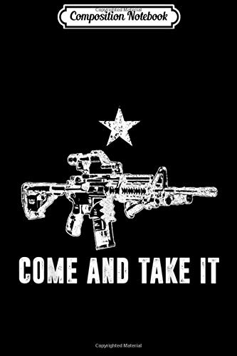 Composition Notebook: Republican Texas Pride Apparel - AR-15 - Come And Take It  Journal/Notebook Blank Lined Ruled 6x9 100 Pages