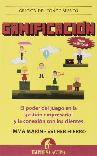 Gamificacion: Cómo utilizar los juegos en la gestión empresaria y en la conexión con los clientes: 1 (Gestión del conocimiento)