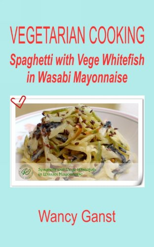Vegetarian Cooking: Spaghetti with Vege Whitefish in Wasabi Mayonnaise (Vegetarian Cooking - Vege Seafood Book 90) (English Edition)
