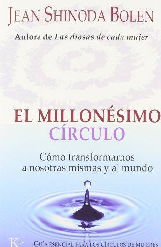 El millonésimo círculo: Cómo transformarnos a nosotras mismas y al mundo by Jean Shinoda Bolen(2006-02-01)