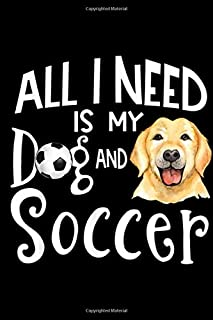 all I need is my dg and soccer: Yellow Labrador Retriever Dog Soccer Player Gift Journal/Notebook Blank Lined Ruled 6x9 100 Pages