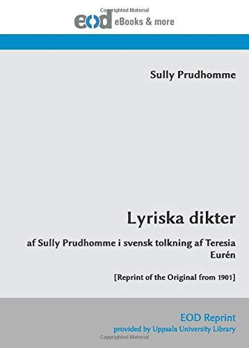 Lyriska dikter: af Sully Prudhomme i svensk tolkning af Teresia Eurén [Reprint of the Original from 1901]