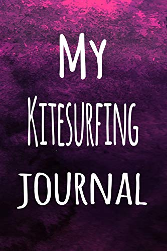 My Kitesurfing Journal: The perfect way to record your hobby - 6x9 119 page lined journal!