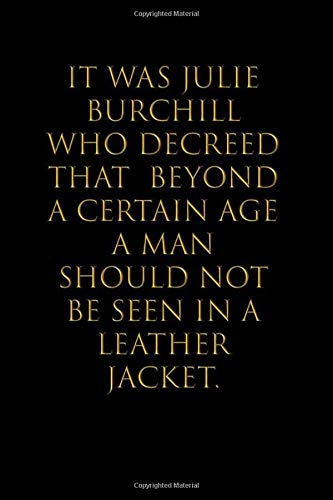 It was Julie Burchill who decreed that beyond a certain age a man should not be seen in a leather jacket: Blank lined Notebook/Perfect Journal Gift ... With 110 Pages Size 6x9 Gifts To Men & Women