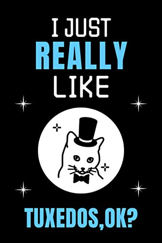 I Just Really Like Tuxedos OK: Blank Lined Notebook Journal | Great Gift Idea | Funny Cute Gift For Tuxedo Cat Lover | Journal For Men Women And Kids | 6 x 9 inches ,110 lined pages