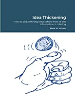 Idea Thickening: How to pick winning ideas when most of the information is missing