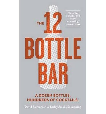 [(The 12-bottle Bar)] [ By (author) David Solmonson, By (author) Lesley Jacobs Solmonson ] [September, 2014]
