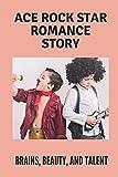 Ace Rock Star Romance Story: Brains, Beauty, And Talent: Million Dollar Musician Story