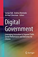 Digital Government: Leveraging Innovation to Improve Public Sector Performance and Outcomes for Citizens