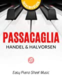 Passacaglia – Handel & Halvorsen - for Piano Solo - Easy, Intermediate Piano Sheet Music for Beginners: Teach Yourself How to Play. Popular, Classical ... Big Notes - LARGE (English Edition)