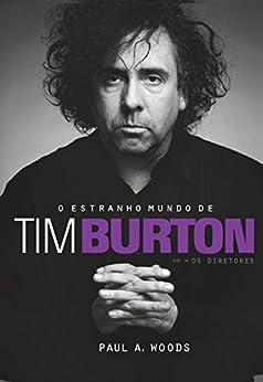 O estranho mundo de Tim Burton por [Paul A. Woods]