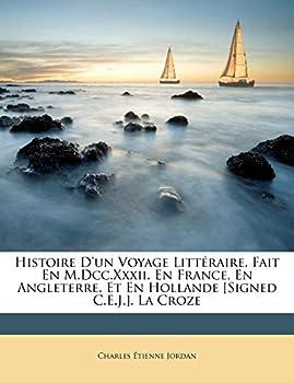 Histoire D un Voyage Littéraire Fait En M.Dcc.Xxxii En France En Angleterre Et En Hollande [Signed C.E.J.] La Croze  French Edition