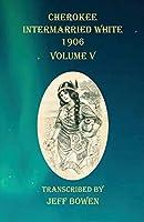 Cherokee Intermarried White 1906 Volume V