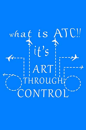 Art Through Control Air Traffic Controller Journal Notebook Diary: Best Gift For ATC 110 Lined Pages 6x9 Inches