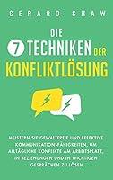 Die 7 Techniken der Konfliktloesung: Meistern Sie gewaltfreie und effektive Kommunikationsfaehigkeiten, um alltaegliche Konflikte am Arbeitsplatz, in Beziehungen und in wichtigen Gespraechen zu loesen