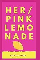 Her/Pink Lemonade
