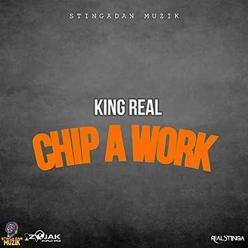 Chip A Work