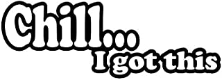 CCI Chill I Got This Funny Decal Vinyl Sticker|Cars Trucks Vans Walls Laptop|Black |7.5 x 3.0 in|CCI1973