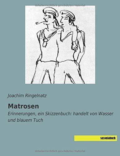 Matrosen: Erinnerungen, ein Skizzenbuch: handelt von Wasser und blauem Tuch