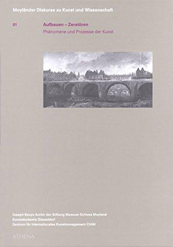 Aufbauen - Zerstören: Phänomene und Prozesse der Kunst (Moyländer Diskurse zu Kunst und Wissenschaft, Band 1)