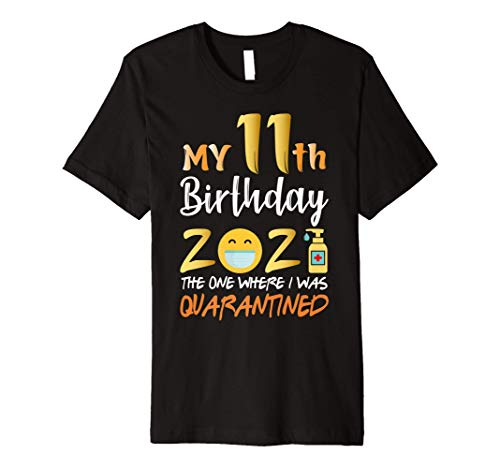 My 11th Birthday the One Where I Was Quarantined 2021 Premium T-Shirt