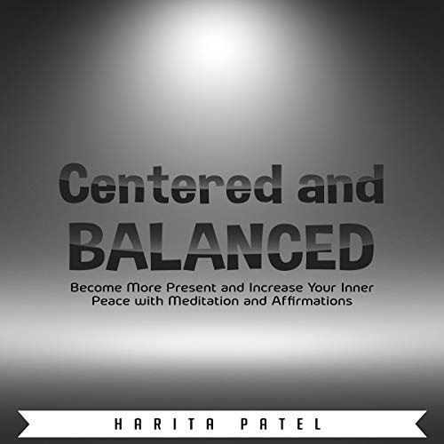 Centered and Balanced: Become More Present and Increase Your Inner Peace with Meditation and Affirmations audiobook cover art