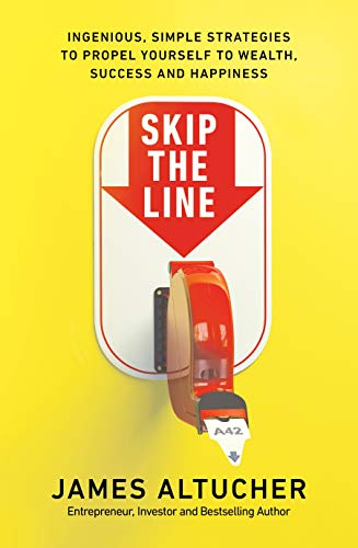 Skip the Line: Ingenious, Simple Strategies to Propel Yourself to Wealth, Success and Happiness