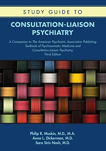 Study Guide to Consultation-liaison Psychiatry: A Companion to the American Psychiatric Association Publishing Textbook of Psychosomatic Medicine and Consultation-liaison Psychiatry