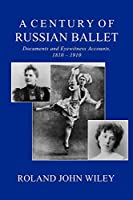 A Century of Russian Ballet: Documents and Eyewitness Acoounts, 1810-1910