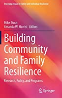 Building Community and Family Resilience: Research, Policy, and Programs (Emerging Issues in Family and Individual Resilience)