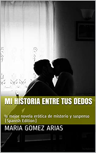MI HISTORIA ENTRE TUS DEDOS: la mejor novela erótica de misterio y suspenso (Spanish Edition)