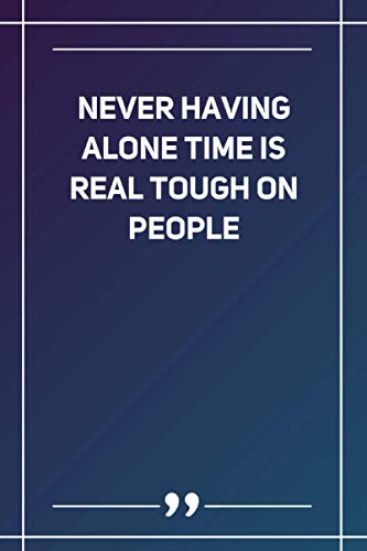 Never Having Alone Time Is Real Tough On People: Wide Ruled Lined Paper Notebook | Gradient Color - 6 x 9 Inches (Soft Glossy Cover)