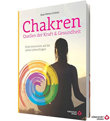 Chakren - Quellen der Kraft & Gesundheit - Finde Antworten auf die sieben Lebensfragen: Entdecke, was in dir steckt - Finde Antworten auf die sieben Lebensfragen