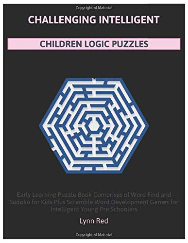 CHALLENGING INTELLIGENT CHILDREN LOGIC PUZZLES: Early Learning Puzzle Book Comprises of Word Find and ...
