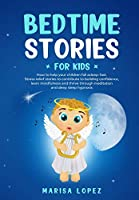 Bedtime Stories for Kids: How to Help Your Children Fall Asleep- Fast. Stress Relief Stories to Contribute to Building Confidence, Learn Mindfulness and Thrive Through Meditation and Deep Sleep Hypnosis