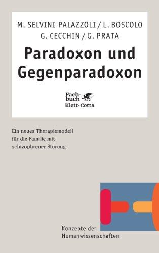 Paradoxon und Gegenparadoxon: Ein neues Therapiemodell für die Familie mit schizophrener Störung
