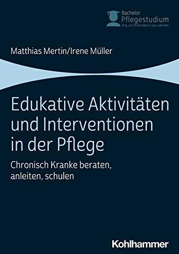 Edukative Aktivitäten und Interventionen in der Pflege: Chronisch Kranke beraten, anleiten, schulen (Bachelor Pflegestudium, 3, Band 3)