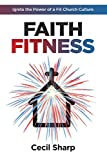 Faith Fitness: Ignite the Power of a Fit Church Culture