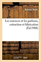 Les Essences Et Les Parfums, Extraction Et Fabrication