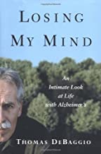 Losing My Mind: An Intimate Look at Life with Alzheimers by Thomas Debaggio (2002-03-25)