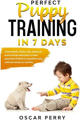 Perfect Puppy Training in 7 Days Commands Tricks Tips Physical and Mental Exercises to Raise product image