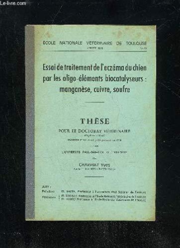 ESSAI DE TRAITEMENT DE L'ECZEMA DU CHIEN PAR LES OLIGO-ELEMENTS BIOCATALYSEURS : MANGANESE, CUIVRE, SOUFFRE