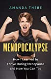 Menopocalypse: How I Learned to Thrive During Menopause and How You Can Too (English Edition)