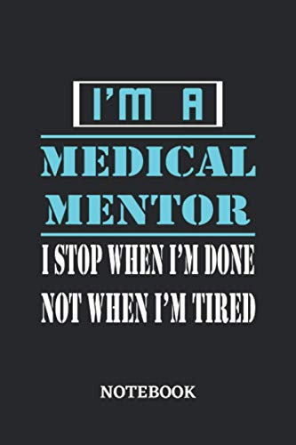 I'm a Medical Mentor I stop when I'm done not when I'm tired Notebook: 6x9 inches - 110 dotgrid pages • Greatest Passionate working Job Journal • Gift, Present Idea