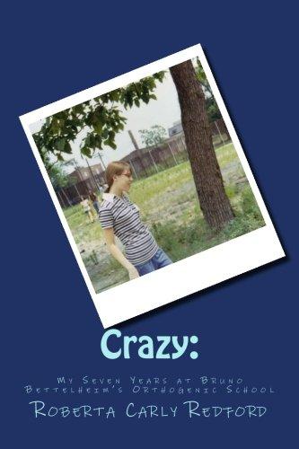 Crazy: My Seven Years at Bruno Bettelheim