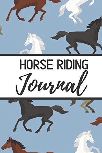 Horse Riding Journal: Horseback Lessons Record Log Book Training Journaling| Equestrian Notebook |Planner Diary Composition Sketchbook | Cover ... For Kids Lovers Women & Girls Who Love Horses